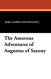 The Amorous Adventures of Augustus of Saxony