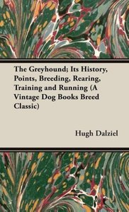 The Greyhound; Its History, Points, Breeding, Rearing, Training