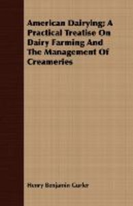 American Dairying; A Practical Treatise On Dairy Farming And The