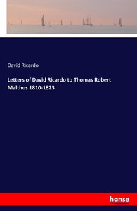Letters of David Ricardo to Thomas Robert Malthus 1810-1823