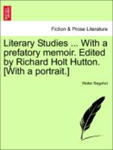 Literary Studies ... With a prefatory memoir. Edited by Richard