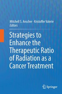 Strategies to Enhance the Therapeutic Ratio of Radiation as a Ca