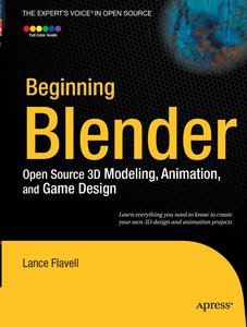 Beginning Blender: Open Source 3D Modeling, Animation, and Game