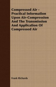 Compressed Air - Practical Information Upon Air-Compression And