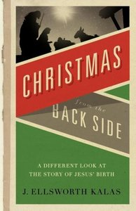 Christmas from the Back Side: A Different Look at the Story of J