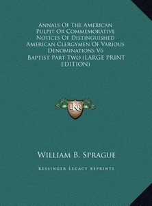 Annals Of The American Pulpit Or Commemorative Notices Of Distin