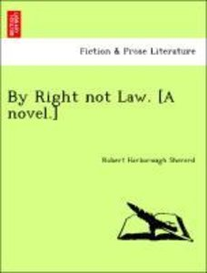 By Right not Law. [A novel.]