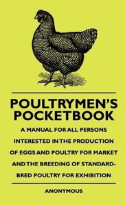 Poultrymen's Pocketbook - A Manual For All Persons Interested In