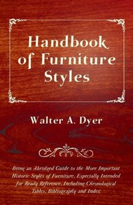 Handbook of Furniture Styles - Being an Abridged Guide to the Mo