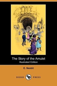 The Story of the Amulet (Illustrated Edition) (Dodo Press)