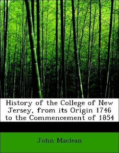History of the College of New Jersey, from its Origin 1746 to th