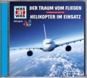 Was ist was Hörspiel-CD: Der Traum vom Fliegen/ Helikopter im Ei