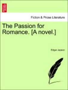 The Passion for Romance. [A novel.]