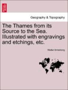 The Thames from its Source to the Sea. Illustrated with engravin
