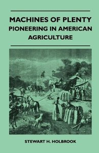 Machines Of Plenty - Pioneering In American Agriculture