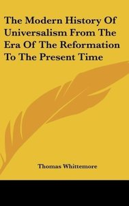 The Modern History Of Universalism From The Era Of The Reformati