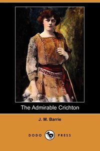 The Admirable Crichton (Dodo Press)