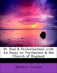 St. Paul & Protestantism with An Essay on Puritanism & the Churc