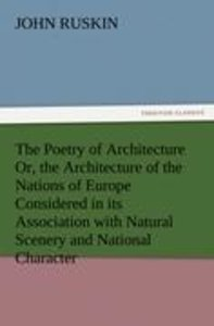The Poetry of Architecture Or, the Architecture of the Nations o