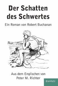 Der Schatten des Schwertes. Ein Roman von Robert Buchanan