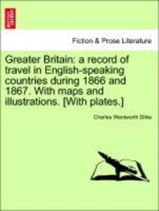 Greater Britain: a record of travel in English-speaking countrie