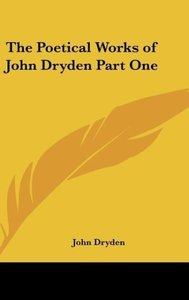 The Poetical Works of John Dryden Part One