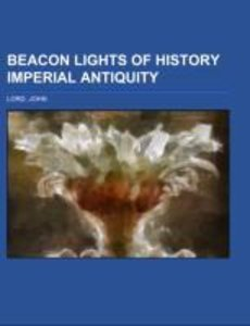 Beacon Lights of History Imperial Antiquity Volume 04