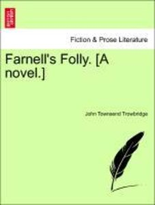 Farnell's Folly. [A novel.]. Vol. I