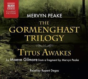 Gormenghast Trilogy/Titus Awakes