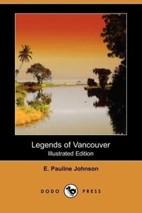 Legends of Vancouver (Illustrated Edition) (Dodo Press)
