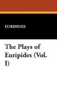 The Plays of Euripides (Vol. I)