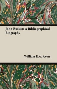 John Ruskin; A Bibliographical Biography