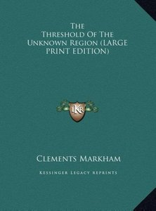 The Threshold Of The Unknown Region (LARGE PRINT EDITION)