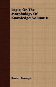 Logic; Or, the Morphology of Knowledge: Volume II