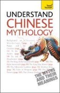 Understand Chinese Mythology a Teach Yourself Guide