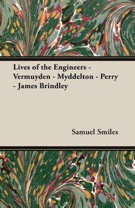 Lives of the Engineers - Vermuyden - Myddelton - Perry - James B
