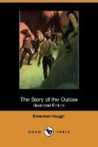 The Story of the Outlaw (Illustrated Edition) (Dodo Press)