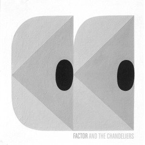 Factor & The Chandeliers EP