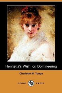Henrietta's Wish; Or, Domineering (Dodo Press)