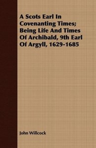 A Scots Earl In Covenanting Times; Being Life And Times Of Archi