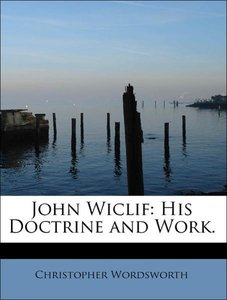 John Wiclif: His Doctrine and Work.