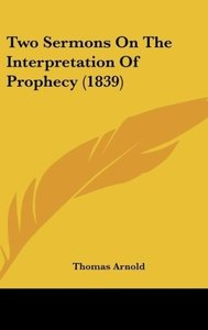 Two Sermons On The Interpretation Of Prophecy (1839)