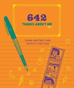 642 Things About Me: Young Writer\'s and Artist\'s Edition