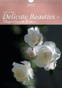 Delicate Beauties - Magnificent Roses (Wall Calendar 2015 DIN A4