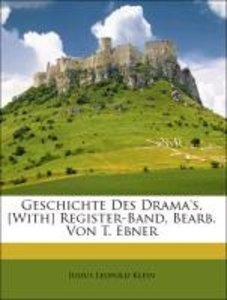 Geschichte Des Drama's. [With] Register-Band, Bearb. Von T. Ebne