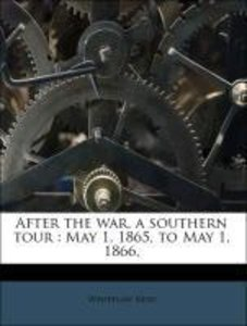 After the war, a southern tour : May 1, 1865, to May 1, 1866,