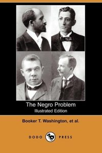 The Negro Problem (Illustrated Edition) (Dodo Press)