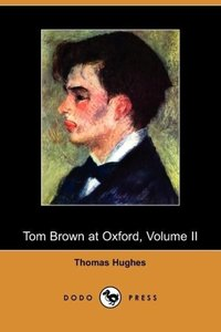 Tom Brown at Oxford, Volume II (Dodo Press)