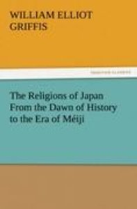 The Religions of Japan From the Dawn of History to the Era of Mé