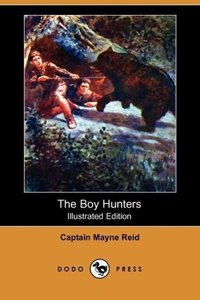 The Boy Hunters (Illustrated Edition) (Dodo Press)